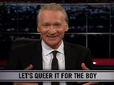 Real Time With Bill Maher: New Rule - Lets Queer It For Boy